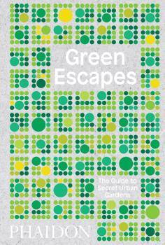 GREEN ESCAPES THE GUIDE TO SECRET URBAN GARD: portada