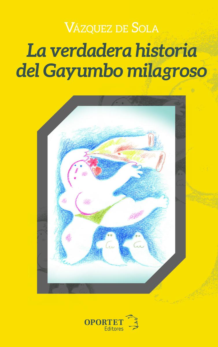 La verdadera historia del Gayumbo milagroso: portada