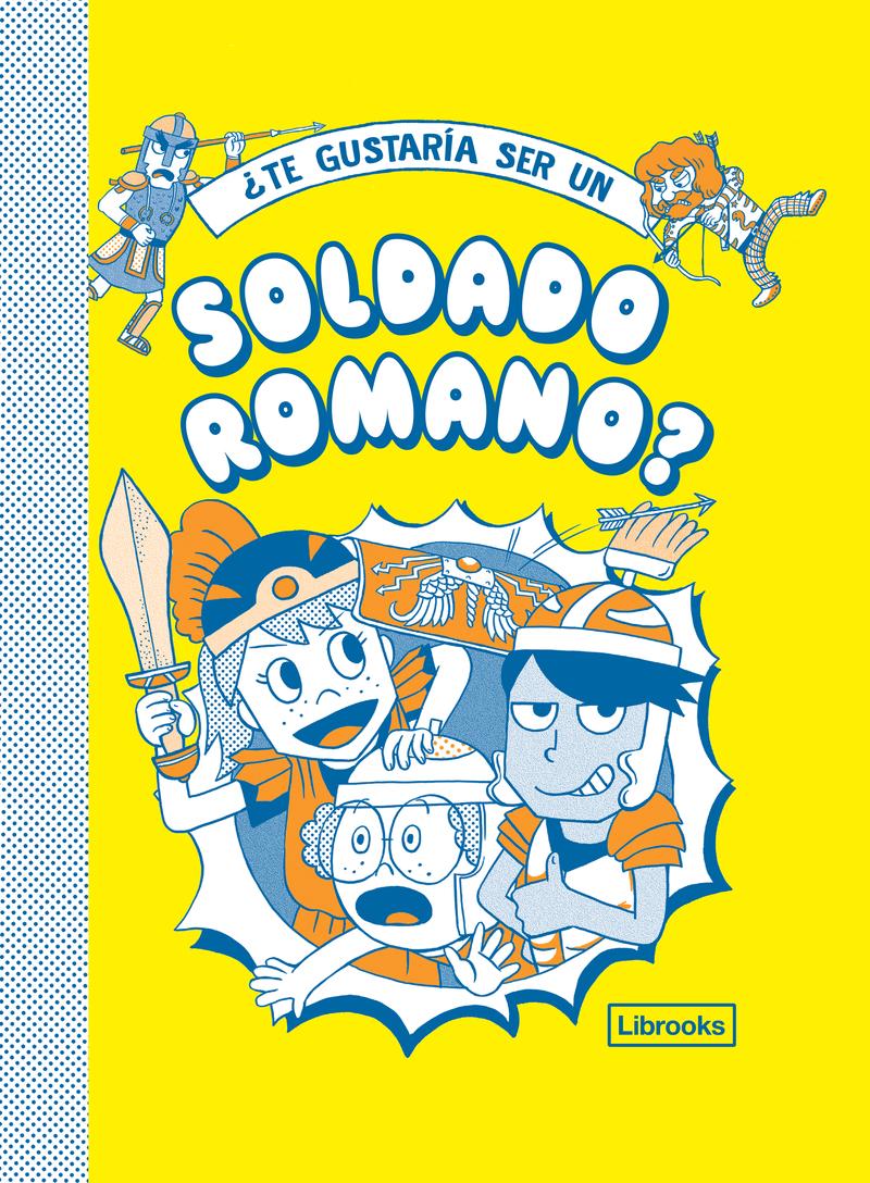 ¿TE GUSTARÍA SER UN SOLDADO ROMANO?: portada