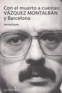 Con el muerto a cuestas: Vázquez Montalbán y Barcelona: portada