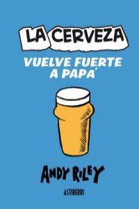 LA CERVEZA VUELVE FUERTE A PAPÁ: portada