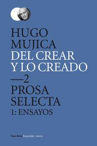 DEL CREAR Y LO CREADO 2. PROSA SELECTA. 1: ENSAYOS: portada