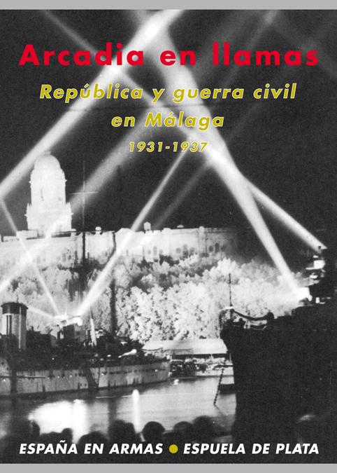 Arcadia en llamas. República y guerra civil en Málaga 1931-1: portada