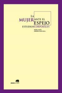 LA MUJER ANTE EL ESPEJO: ESTUDIOS CORPORALES: portada