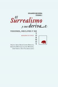 EL SURREALISMO Y SUS DERIVAS: VISIONES, DECLIVES Y RETORNOS: portada