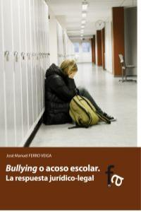BULLYING O ACOSO ESCOLAR. LA RESPUESTA JURIDICO-LEGAL: portada