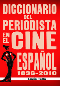DICCIONARIO DEL PERIODISTA EN EL CINE ESPAÑOL (1896-2010): portada