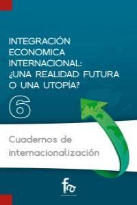 INTEGRACIÓN ECONÓMICA INTERNACIONAL: ¿UNA REALIDAD FUTURA O: portada