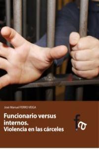 FUNCIONARIO VERSUS INTERNOS. VIOLENCIA EN LAS CÁRCELES: portada