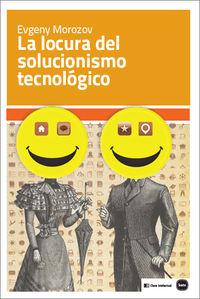 La locura del solucionismo tecnológico: portada