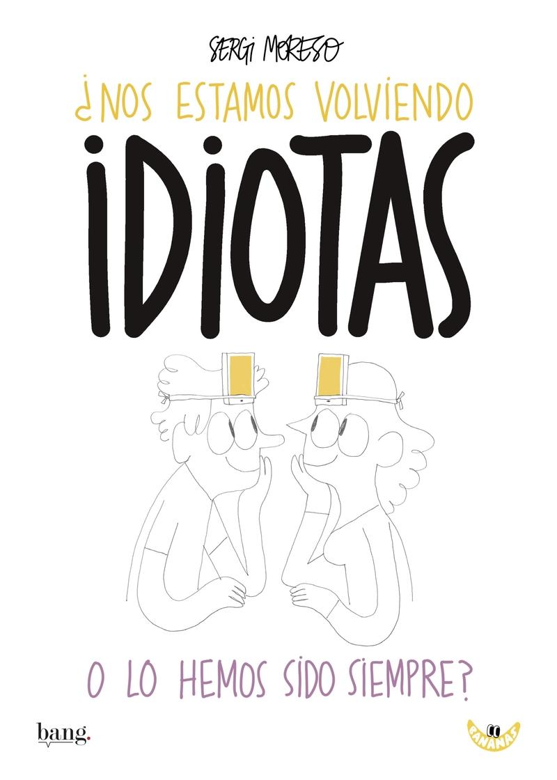 ¿Nos estamos volviendo idiotas o los hemos sido siempre?: portada