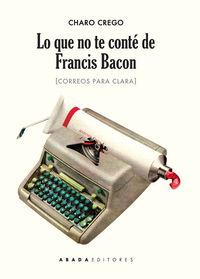 LO QUE NO TE CONTé DE FRANCIS BACON: portada