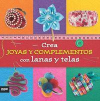 CREA JOYAS Y COMPLEMENTOS CON LANAS Y TELAS: portada