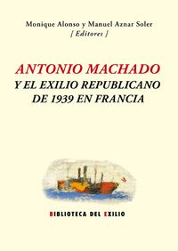 Antonio Machado y el exilio republicano de 1939 en Francia: portada
