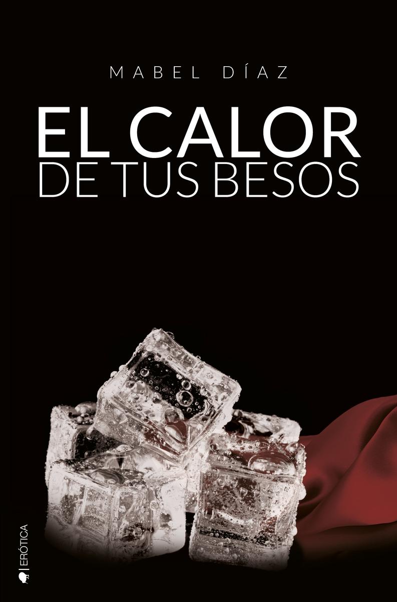 EL CALOR DE TUS BESOS (HERMANOS MACKENZIE #3): portada