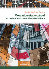 MERCADO-ESTADO-CÁRCEL EN LA DEMOCRACIA NEOLIBERAL ESPAÑOLA: portada