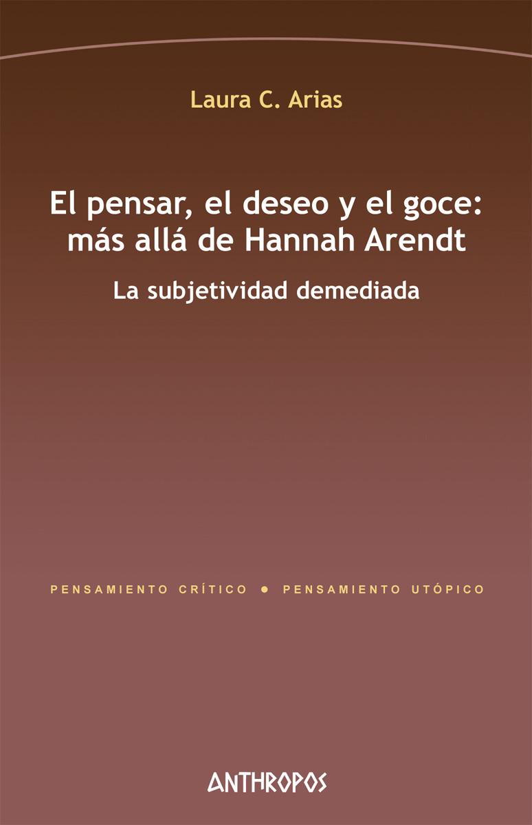 EL PENSAR, EL DESEO Y EL GOCE: MÁS ALLÁ DE HANNAH ARENDT: portada