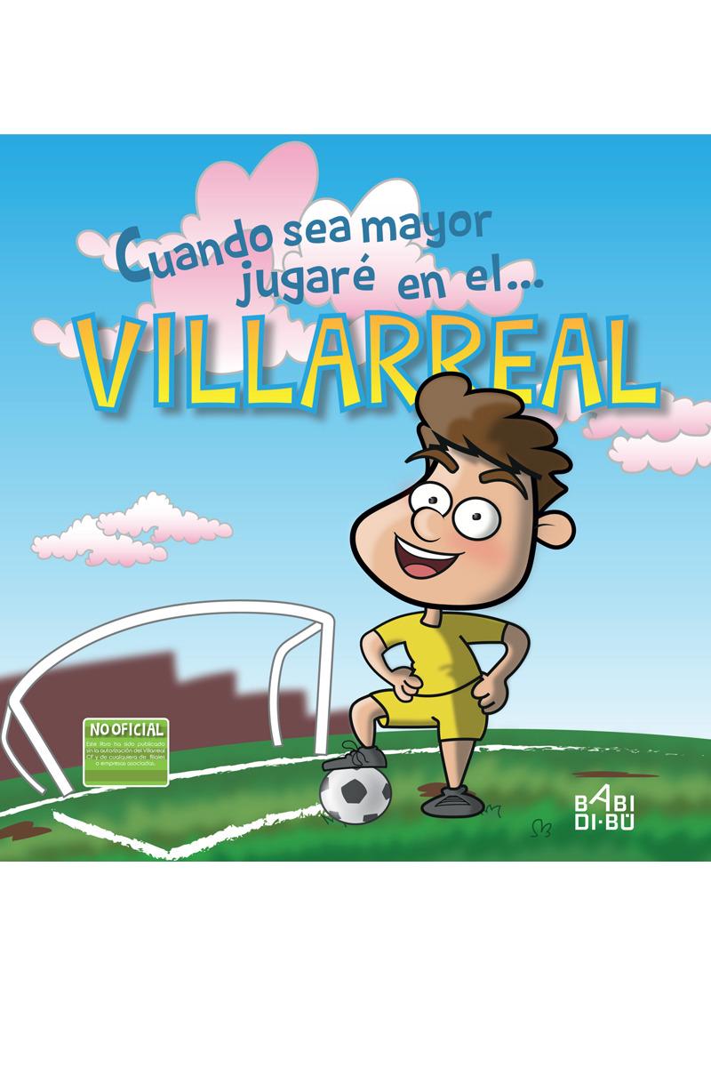 Cuando sea mayor jugaré en el... Villarreal: portada