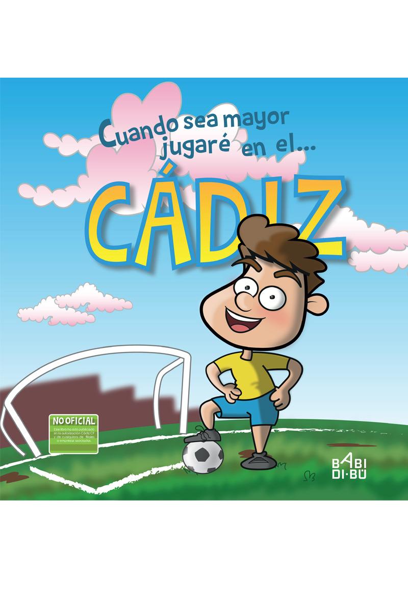 Cuando sea mayor jugaré en el... Cádiz: portada