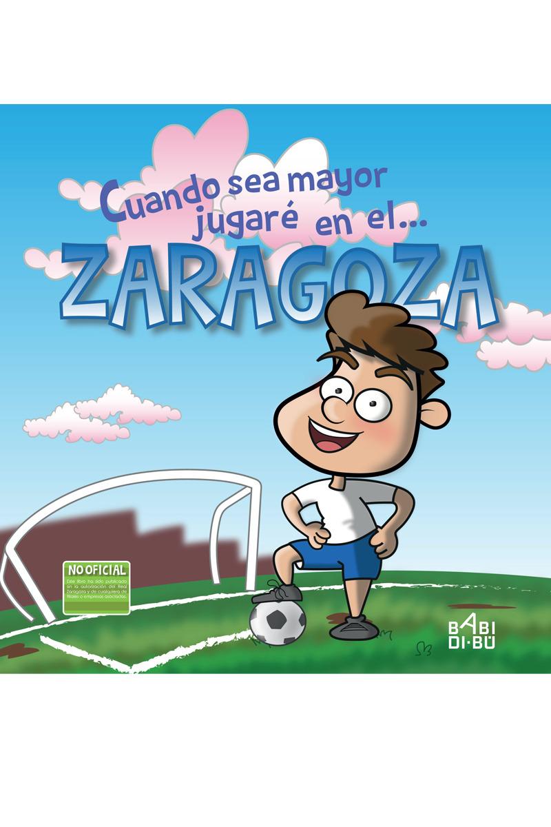 Cuando sea mayor jugaré en el... Zaragoza: portada