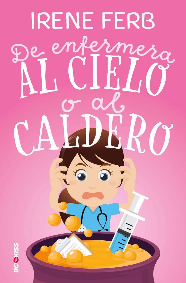 DE ENFERMERA AL CIELO O AL CALDERO: portada