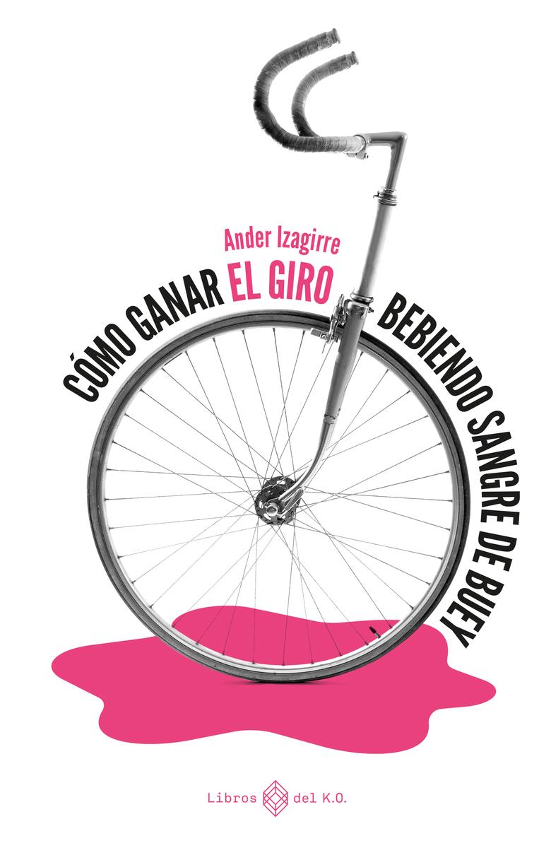 Cómo ganar el Giro bebiendo sangre de buey: portada