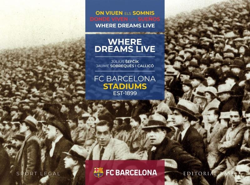 FC BARCELONA STADIUMS. 1899-2019. DONDE VIVEN LOS SUEÑOS: portada