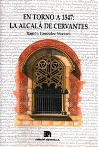 EN TORNO A 1547: LA ALCALA DE CERVANTES: portada
