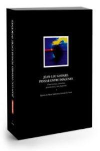 JEAN-LUC GODARD. PENSAR ENTRE IMAGENES: portada