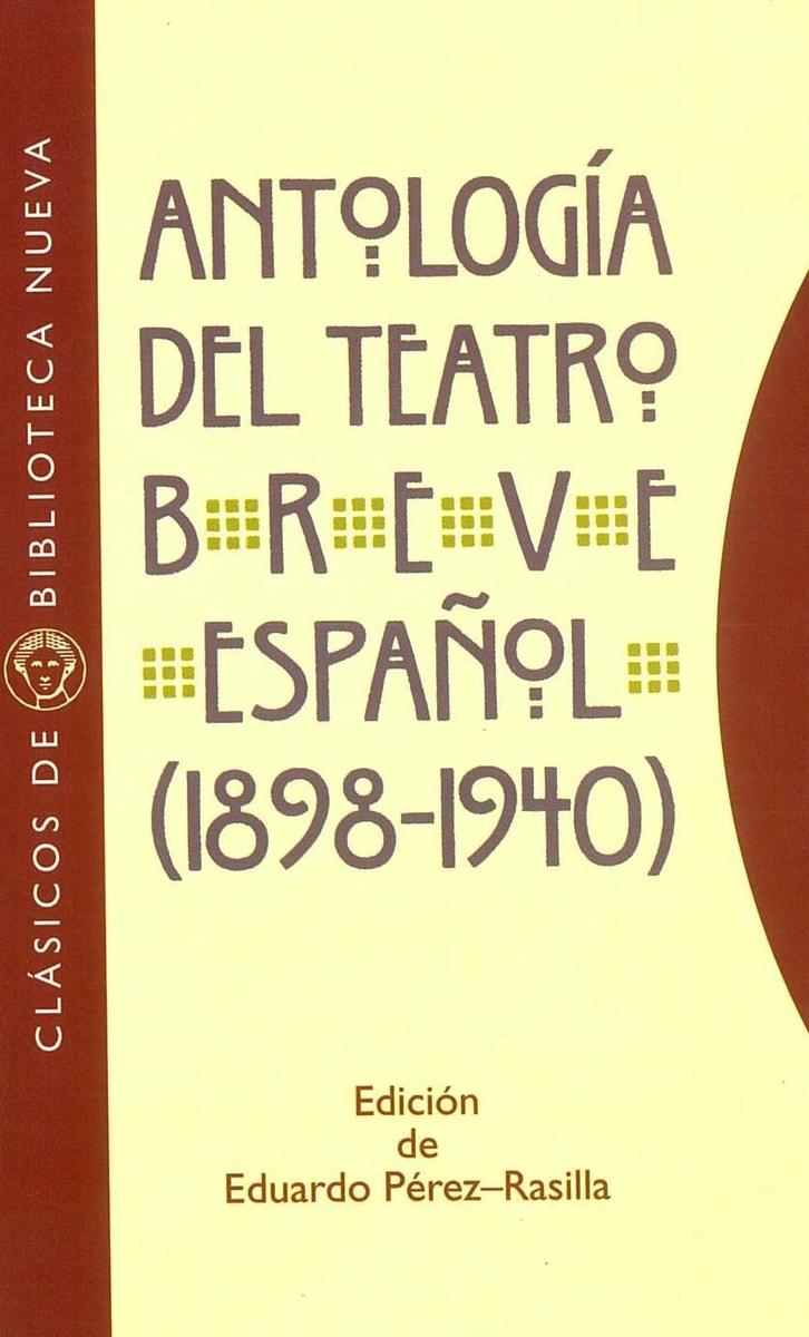 ANTOLOGíA DEL TEATRO BREVE ESPAÑOL (1898-1940): portada