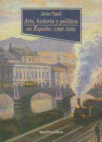 ARTE, HISTORIA Y POLíTICA EN ESPAñA (1890-1939): portada