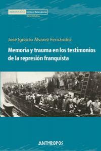 MEMORIA Y TRAUMA EN LOS TESTIMONIOS DE REPRESION FRANQUISTA: portada