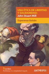UNA ETICA DE LIBERTAD Y SOLIDARIDAD JOHN STUAT MILL: portada