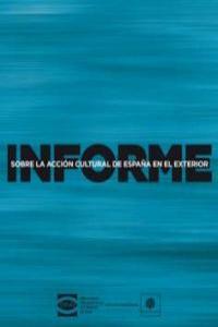 INFORME SOBRE LA ACCIÓN CULTURAL DE ESPAÑA EN EL EXTERIOR: portada