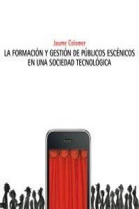 Form. y gest. de públicos escénicos en una soc. tecnológica: portada