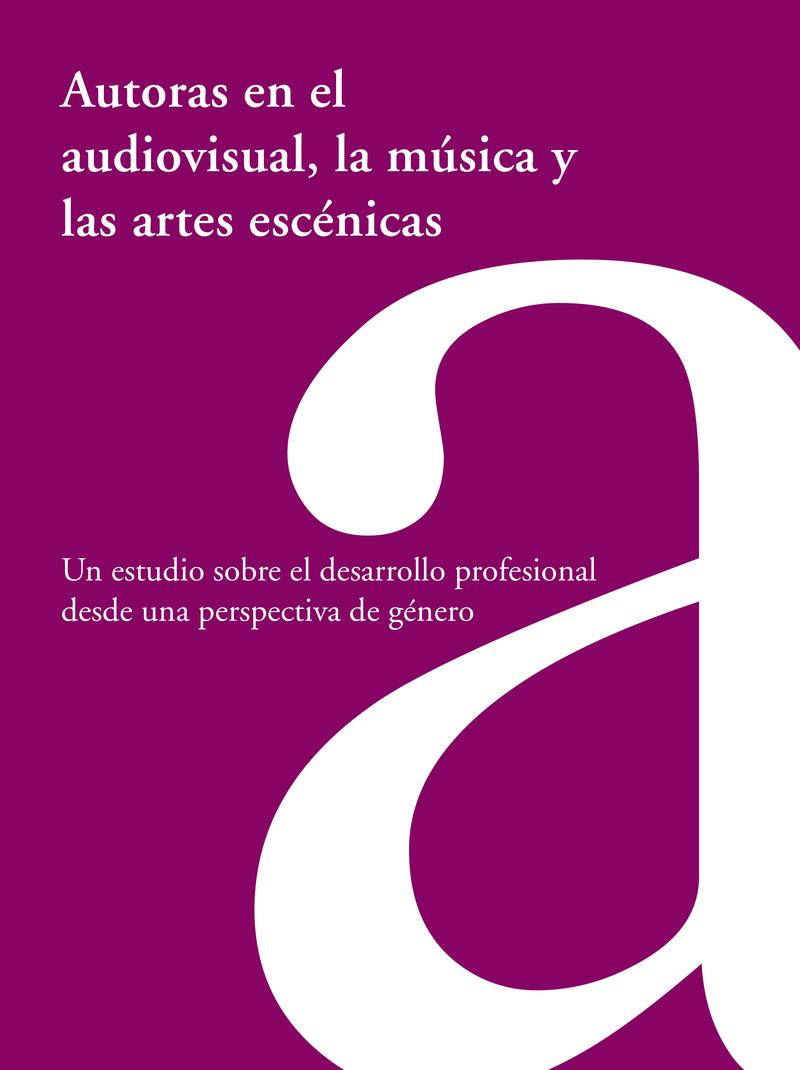 AUTORAS EN EL AUDIOVISUAL, LA MÚSICA Y LAS ARTES ESCÉNICAS: portada