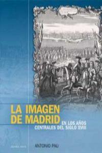 LA IMAGEN DE MADRID EN LOS AñOS CENTRALES DEL SIGLO XVIII: portada