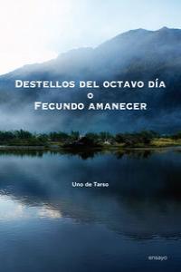 DESTELLOS DEL OCTAVO DÍA O FECUNDO AMANECER: portada
