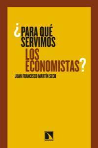 PARA QUE SERVIMOS LOS ECONOMISTAS: portada
