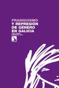 FRANQUISMO Y REPRESIÓN DE GÉNERO EN GALICIA: portada