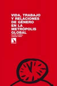 Vida, trabajo y relaciones de género en la metrópolis global: portada