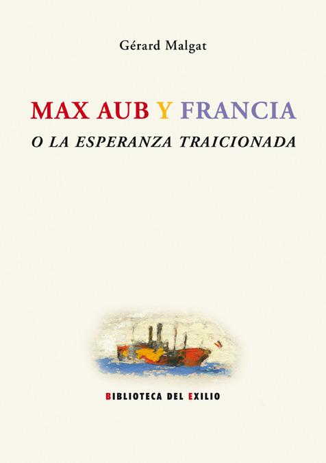 MAX AUB Y FRANCIA O LA ESPERANZA TRAICIONADA: portada