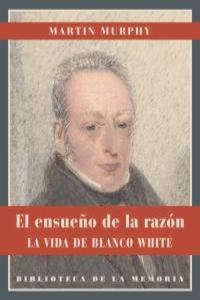 El ensueño de la razón. La vida de Blanco White.: portada