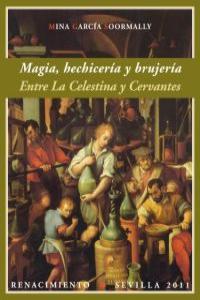 Magia, hechicería y brujería. Entre La Celestina y Cervantes: portada
