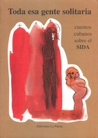 Toda esa gente solitaria, 18 cuentos cubanos sobre el SIDA: portada