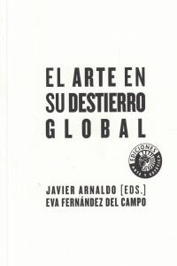 ARTE EN SU DESTIERRO GLOBAL,EL: portada