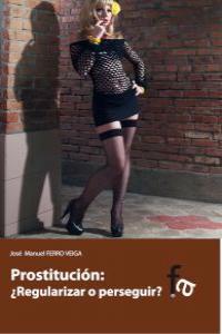 """PROSTITUCIÓN: ¿REGULARIZAR O PERSEGUIR?"""": portada"""