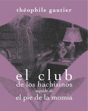 EL CLUB DE LOS HACHISINOS SEGUIDO DE EL PIE DE LA MOMIA: portada