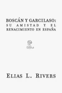 BOSCAN Y GARCILASO SU AMISTAD Y EL RENACIMIENTO EN ESPAÑA: portada