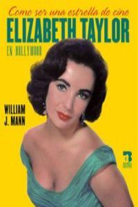 COMO SER UNA ESTRELLA DE CINE ELIZABETH TAYLOR EN HOLLIWOOD: portada